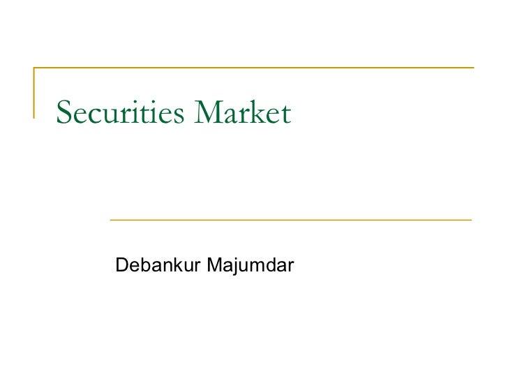 Securities Market    Debankur Majumdar