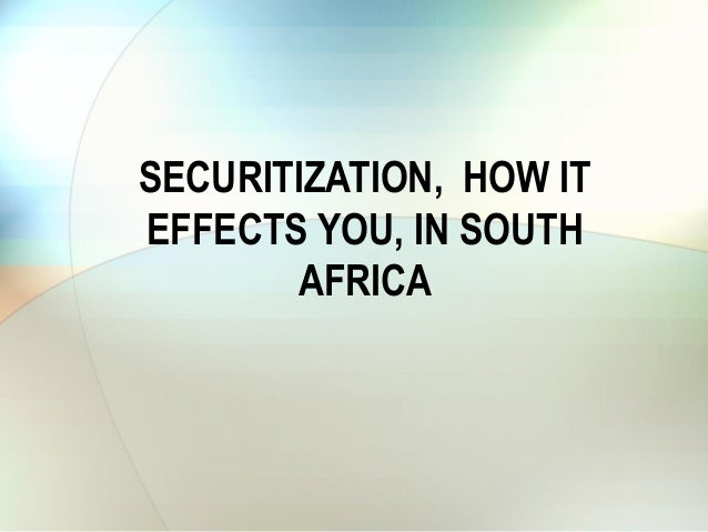 SECURITIZATION, HOW ITEFFECTS YOU, IN SOUTHAFRICA