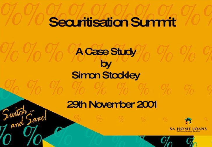 Securitisation Summit 29th November 2001 A Case Study by Simon Stockley