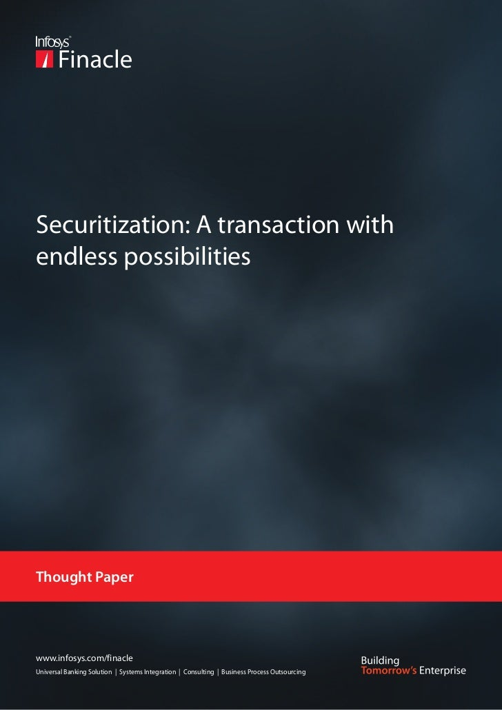 Securitization: A transaction withendless possibilitiesThought Paperwww.infosys.com/finacleUniversal Banking Solution | Sy...