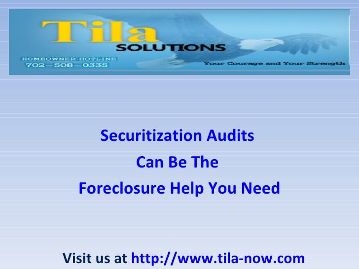 Securitization Audits         Can Be The  Foreclosure Help You NeedVisit us at http://www.tila-now.com