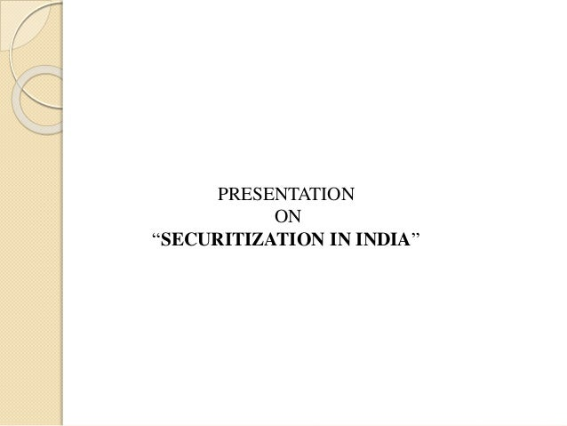 """PRESENTATION ON """"SECURITIZATION IN INDIA"""""""