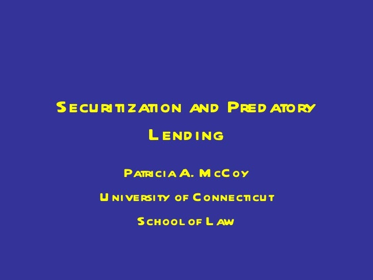 Securitization and Predatory Lending Patricia A. McCoy University of Connecticut School of Law