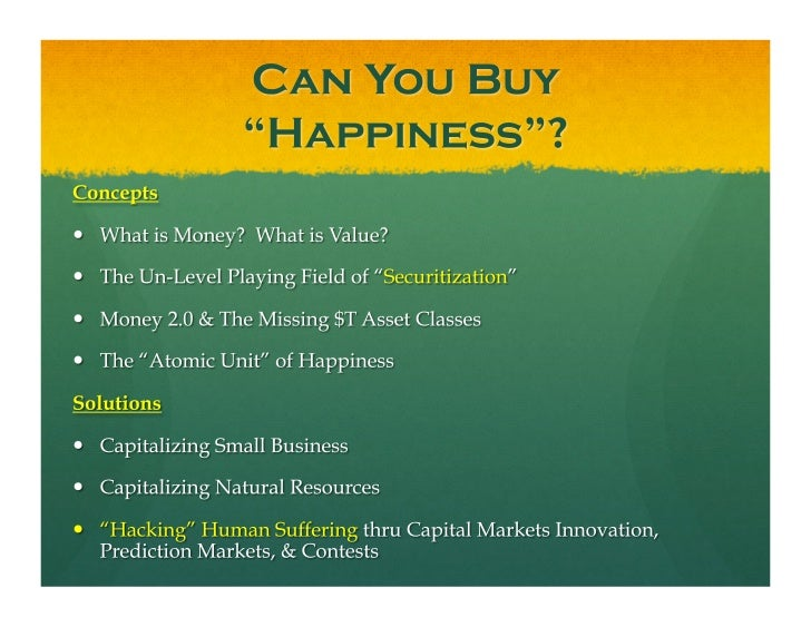Securitizing Happiness: Solving the World's Problems by Making Trillion-Dollar Markets for Individuals, Small Business, & Natural Resources Slide 2