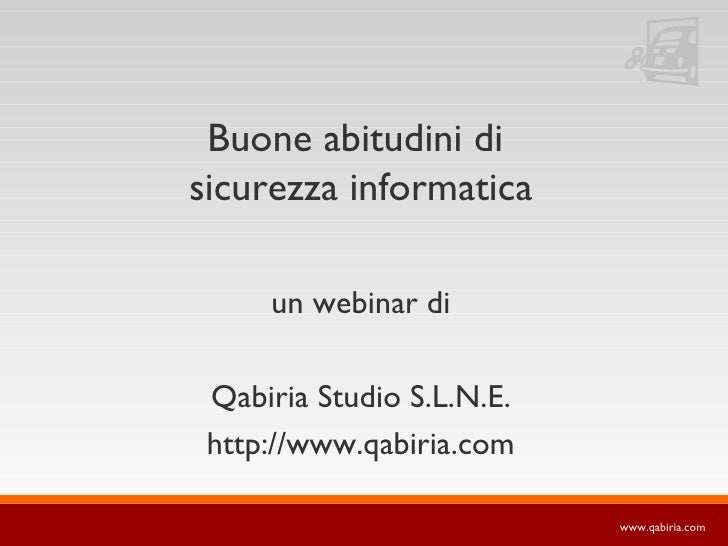 Buone abitudini di sicurezza informatica       un webinar di   Qabiria Studio S.L.N.E.  http://www.qabiria.com            ...