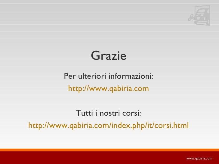 Grazie           Per ulteriori informazioni:            http://www.qabiria.com               Tutti i nostri corsi: http://...