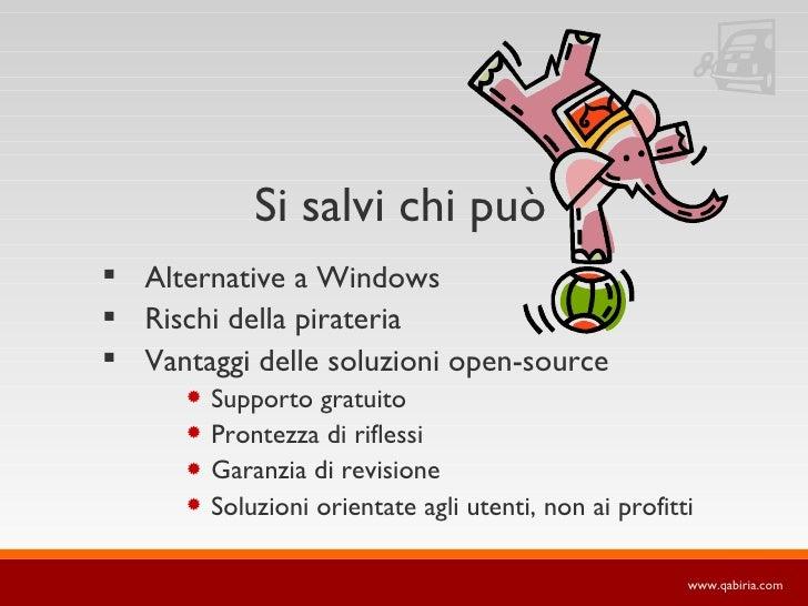 Si salvi chi può  Alternative a Windows  Rischi della pirateria  Vantaggi delle soluzioni open-source          Support...