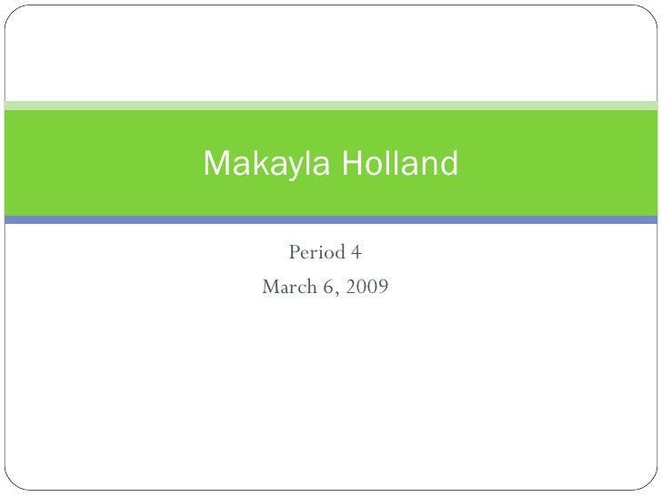 Period 4 March 6, 2009 Makayla Holland