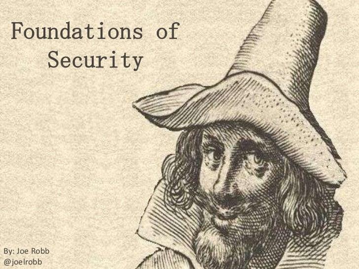 Foundations of    SecurityBy: Joe Robb@joelrobb