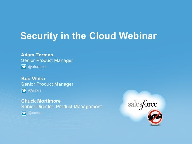 Security in the Cloud WebinarAdam TormanSenior Product Manager   @atormanBud VieiraSenior Product Manager   @aavraChuck Mo...