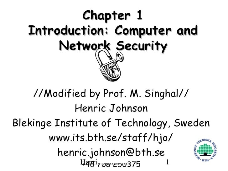 Chapter 1   Introduction: Computer and        Network Security    //Modified by Prof. M. Singhal//             Henric John...
