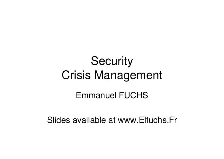 Security    Crisis Management        Emmanuel FUCHS  Slides available at www.Elfuchs.Fr