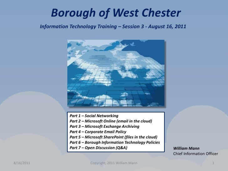 8/15/2011<br />Copyright, 2011 William Mann<br />1<br />Borough of West Chester<br />Information Technology Training – Ses...