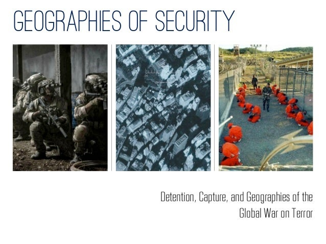 gEOGRAPHIES OF Security               Detention, Capture, and Geographies of the                                     Globa...