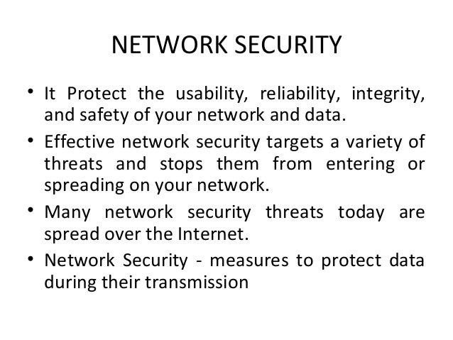NETWORK SECURITY • It Protect the usability, reliability, integrity, and safety of your network and data. • Effective netw...