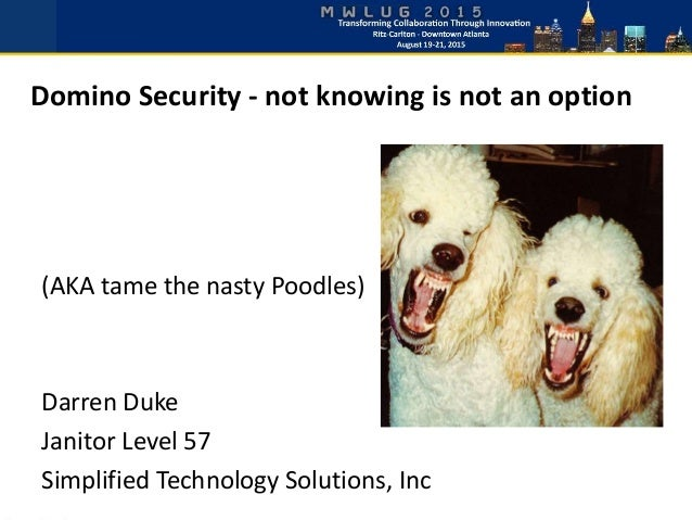 Domino Security - not knowing is not an option (AKA tame the nasty Poodles) Darren Duke Janitor Level 57 Simplified Techno...