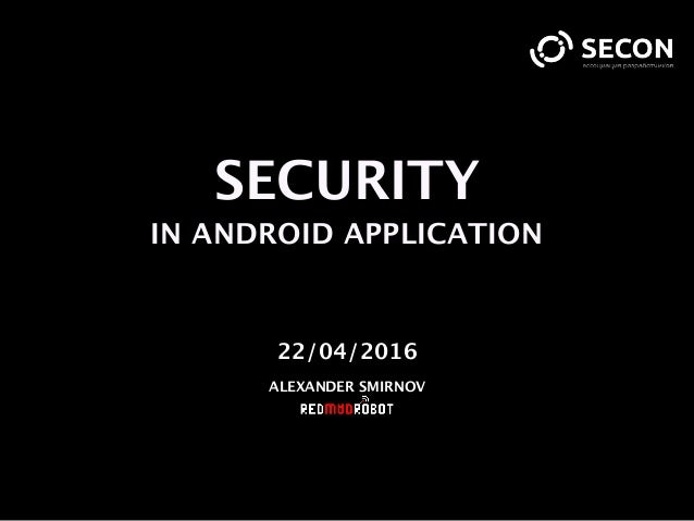 SECURITY IN ANDROID APPLICATION 22/04/2016 ALEXANDER SMIRNOV