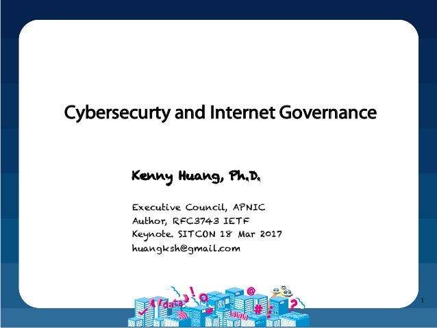 1 Kenny Huang, Ph.D. 黃勝雄博士 Executive Council, APNIC Author, RFC3743 IETF Keynote. SITCON 18 Mar 2017 huangksh@gmail.com Cy...