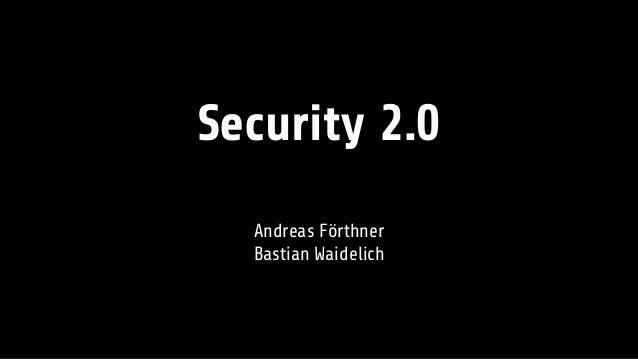 Security 2.0 Andreas Förthner Bastian Waidelich