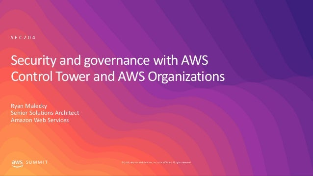 © 2019, Amazon Web Services, Inc. or its affiliates. All rights reserved.S U M M I T Security and governance with AWS Cont...