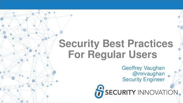 Security Best Practices For Regular Users Geoffrey Vaughan @mrvaughan Security Engineer