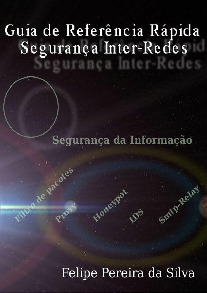 Guia de Referência Rápida Segurança    Inter-Redes        Felipe Pereira da Silva              2010