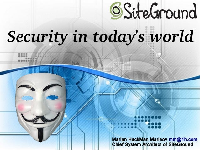 Security in today's world Marian HackMan Marinov mm@1h.com Chief System Architect of SiteGround