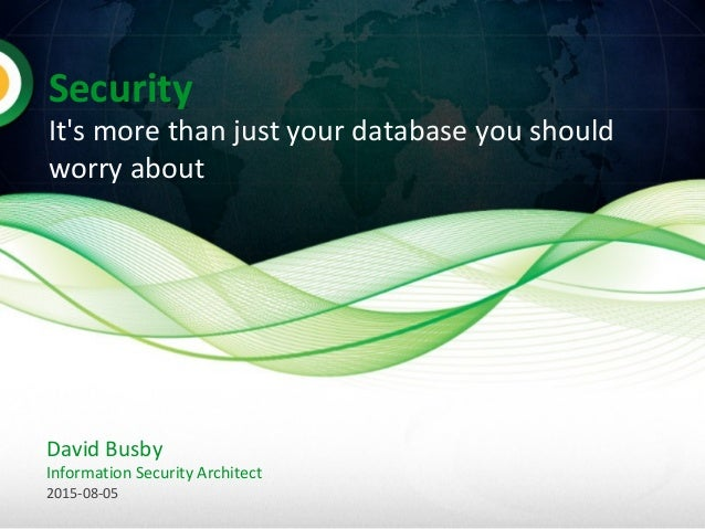 Security It's more than just your database you should worry about David Busby Information Security Architect 2015-08-05