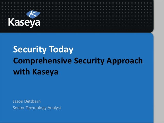 Security TodayComprehensive Security Approachwith KaseyaJason DettbarnSenior Technology Analyst