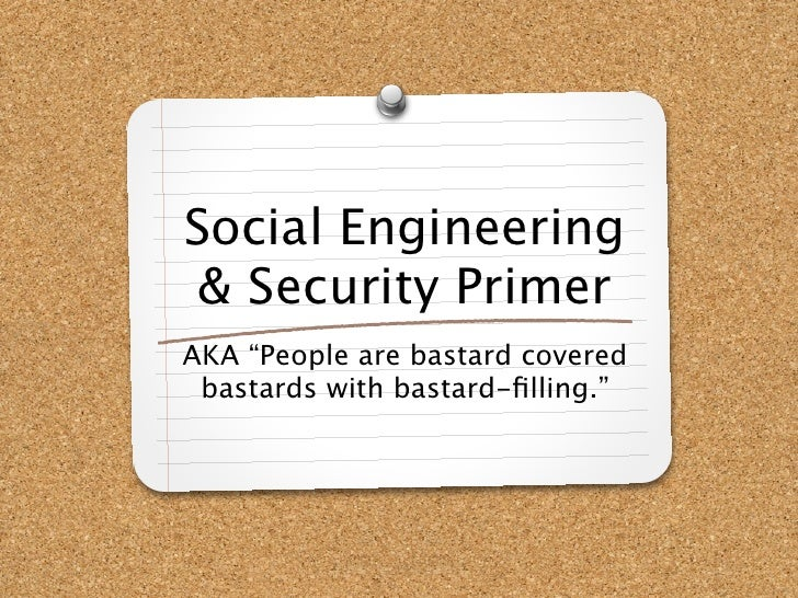 "Social Engineering & Security PrimerAKA ""People are bastard covered bastards with bastard-filling."""