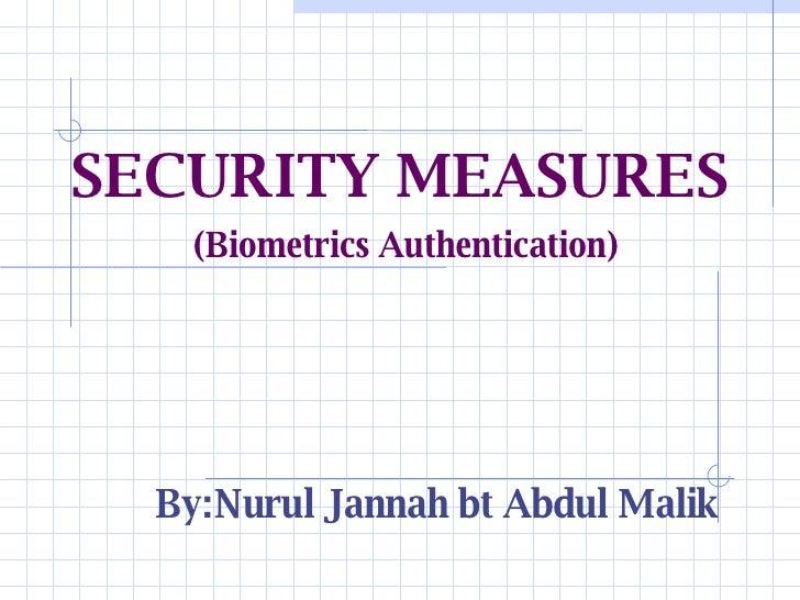 SECURITY MEASURES   (Biometrics Authentication) By:Nurul Jannah bt Abdul Malik