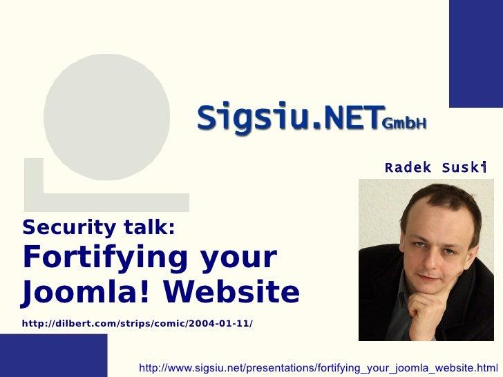 Security talk:  Fortifying your  Joomla! Website http://dilbert.com/strips/comic/2004-01-11/ Radek Suski http://www.sigsiu...
