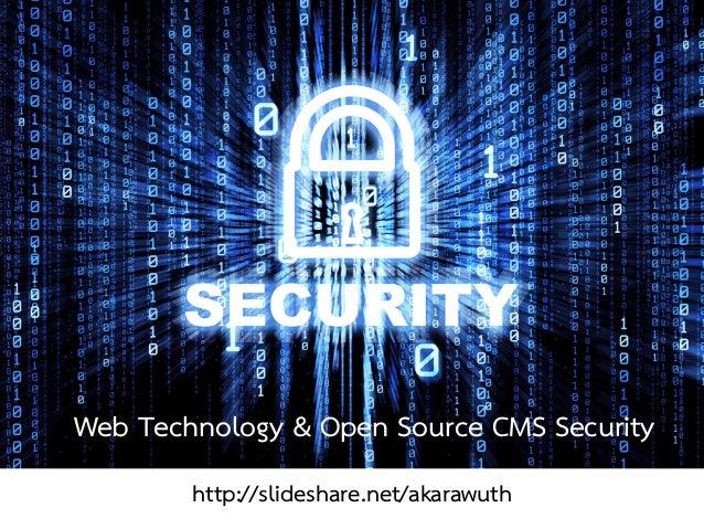 Web Technology & Open Source CMS Security http://slideshare.net/akarawuth