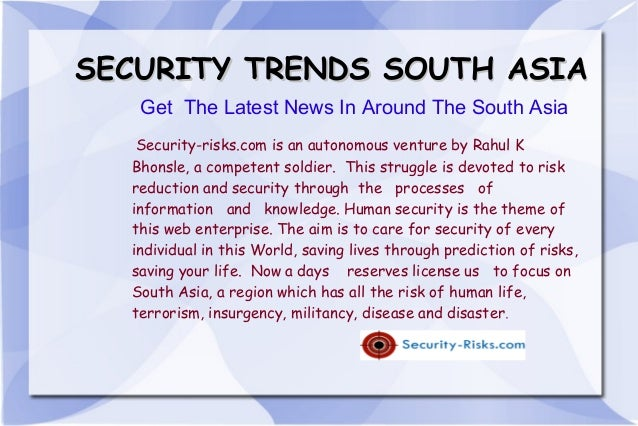 SECURITY TRENDS SOUTH ASIA Get The Latest News In Around The South Asia Security-risks.com is an autonomous venture by Rah...