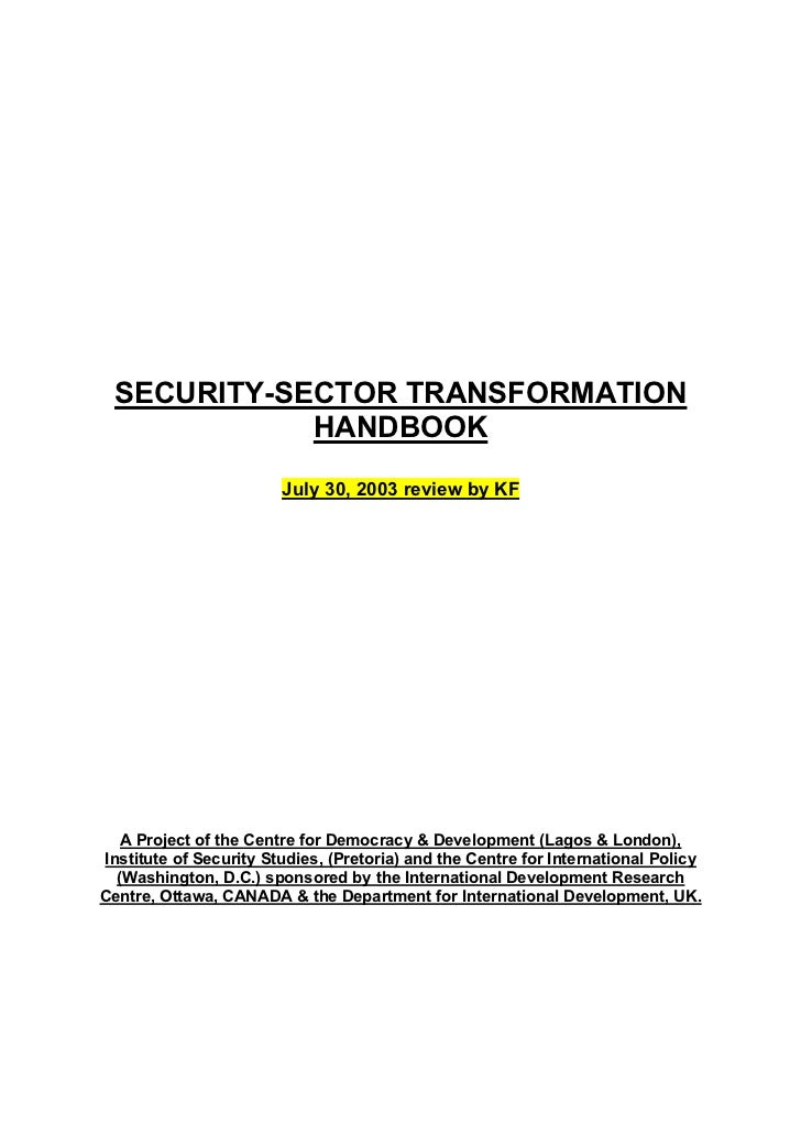 SECURITY-SECTOR TRANSFORMATION            HANDBOOK                        July 30, 2003 review by KF   A Project of the Ce...