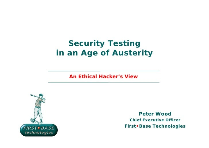 Security Testingin an Age of Austerity   An Ethical Hacker's View                              Peter Wood                 ...