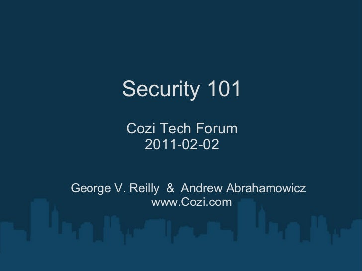 Security 101 Cozi Tech Forum 2011-02-02 George V. Reilly  &  Andrew Abrahamowicz www.Cozi.com