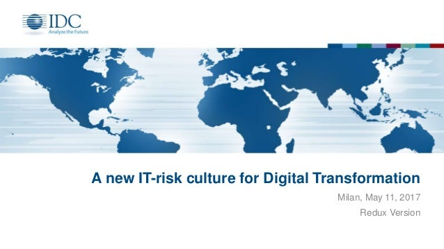 A new IT-risk culture for Digital Transformation Milan, May 11, 2017 Redux Version