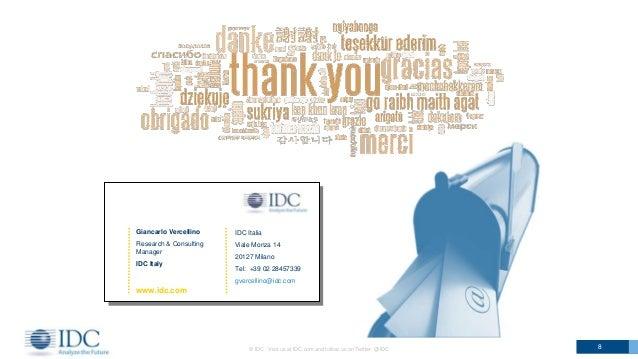 © IDC Visit us at IDC.com and follow us on Twitter: @IDC 8 IDC Italia Viale Monza 14 20127 Milano Tel: +39 02 28457339 gve...