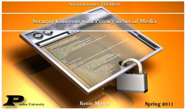 Social Internet TECH621<br />Security Concerns with Privacy in Social Media<br />P<br />Kenie Moses<br />Spring 2011<br />...