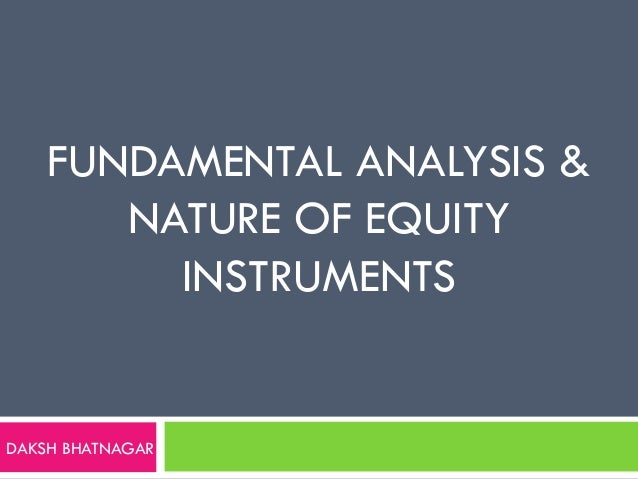 FUNDAMENTAL ANALYSIS & NATURE OF EQUITY INSTRUMENTS  DAKSH BHATNAGAR