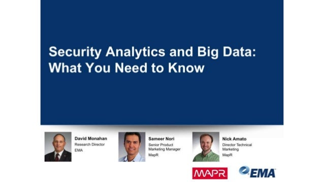 David Monahan Research Director EMA Security Analytics and Big Data: What You Need to Know Sameer Nori Senior Product Mark...