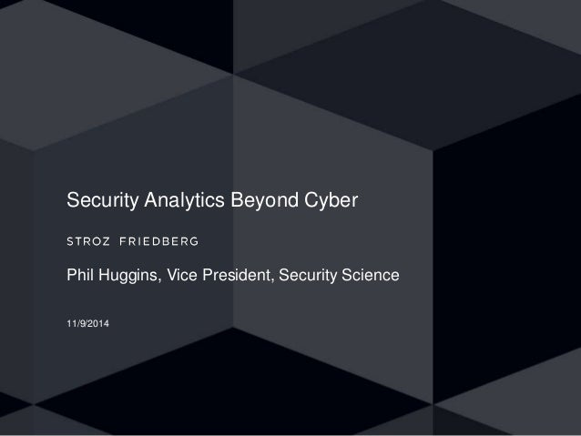 Security Analytics Beyond Cyber  Phil Huggins, Vice President, Security Science  11/9/2014