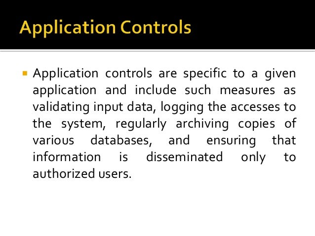 information system controls It auditing and controls – a look at it auditing and controls – a look at application controls data relating to each computer-based application system.