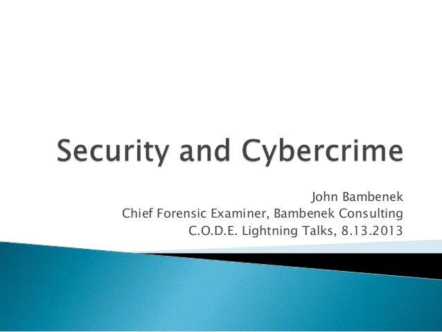John Bambenek Chief Forensic Examiner, Bambenek Consulting C.O.D.E. Lightning Talks, 8.13.2013