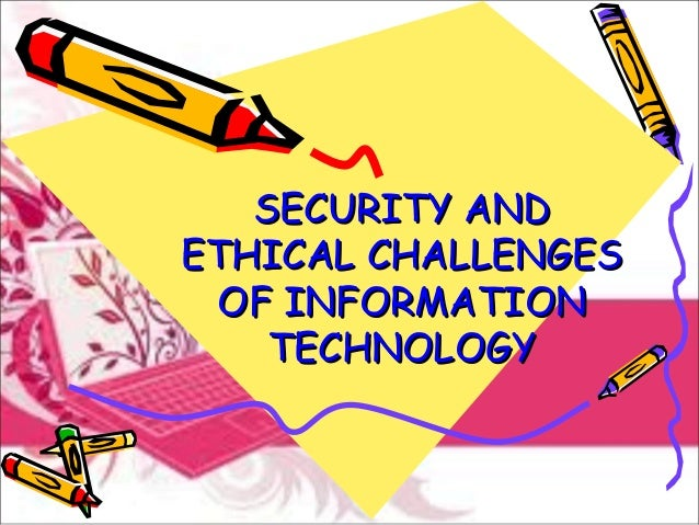 SECURITY ANDSECURITY AND ETHICAL CHALLENGESETHICAL CHALLENGES OF INFORMATIONOF INFORMATION TECHNOLOGYTECHNOLOGY