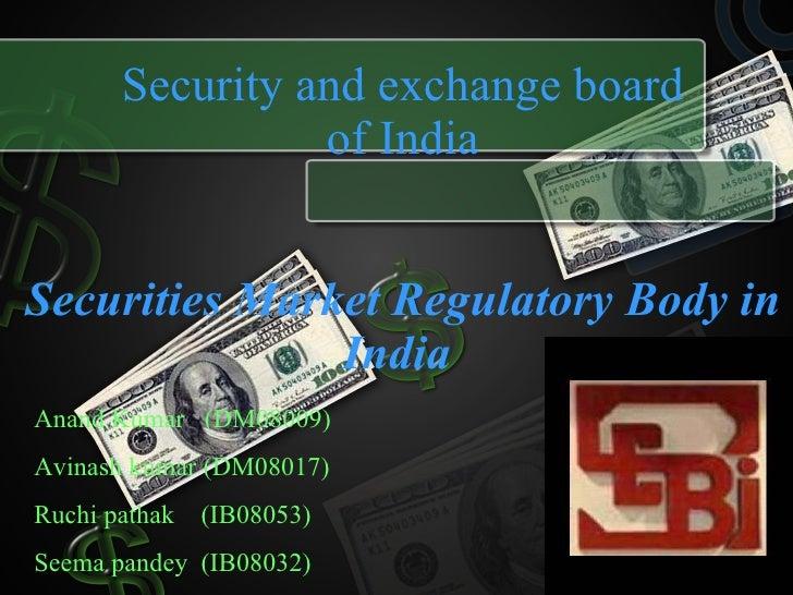 Security and exchange board of India Securities Market Regulatory Body in India   Anand Kumar  (DM08009) Avinash kumar (DM...
