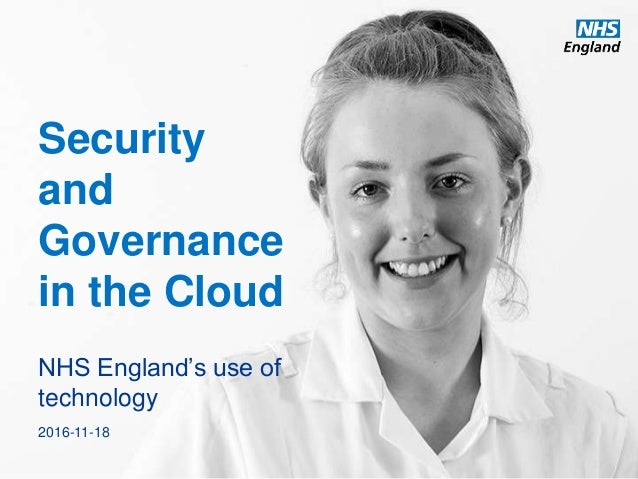 Security and Governance in the Cloud NHS England's use of technology 2016-11-18