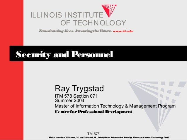 TransformingLives. InventingtheFuture. www.iit.edu I ELLINOIS T UINS TI T OF TECHNOLOGY ITM 578 1 Security and Personnel R...