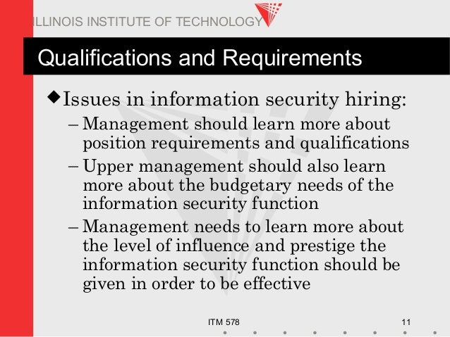 ITM 578 11 ILLINOIS INSTITUTE OF TECHNOLOGY Qualifications and Requirements Issues in information security hiring: – Mana...